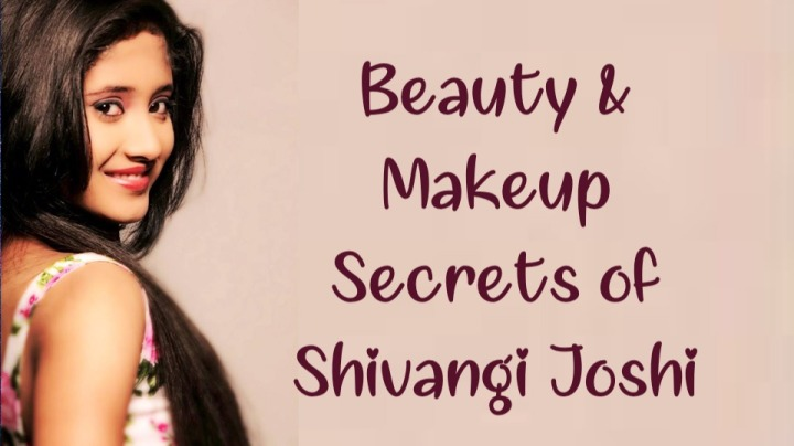 Beauty and Makeup secrets of Shivangi Joshi